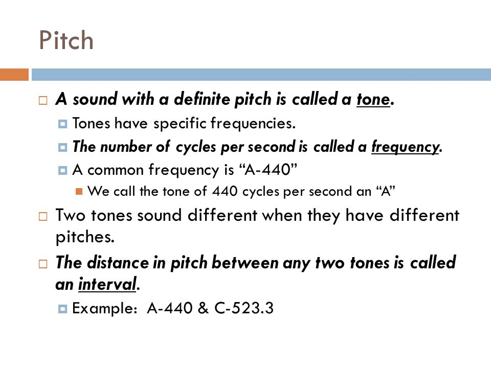 Pitch A sound with a definite pitch is called a tone.