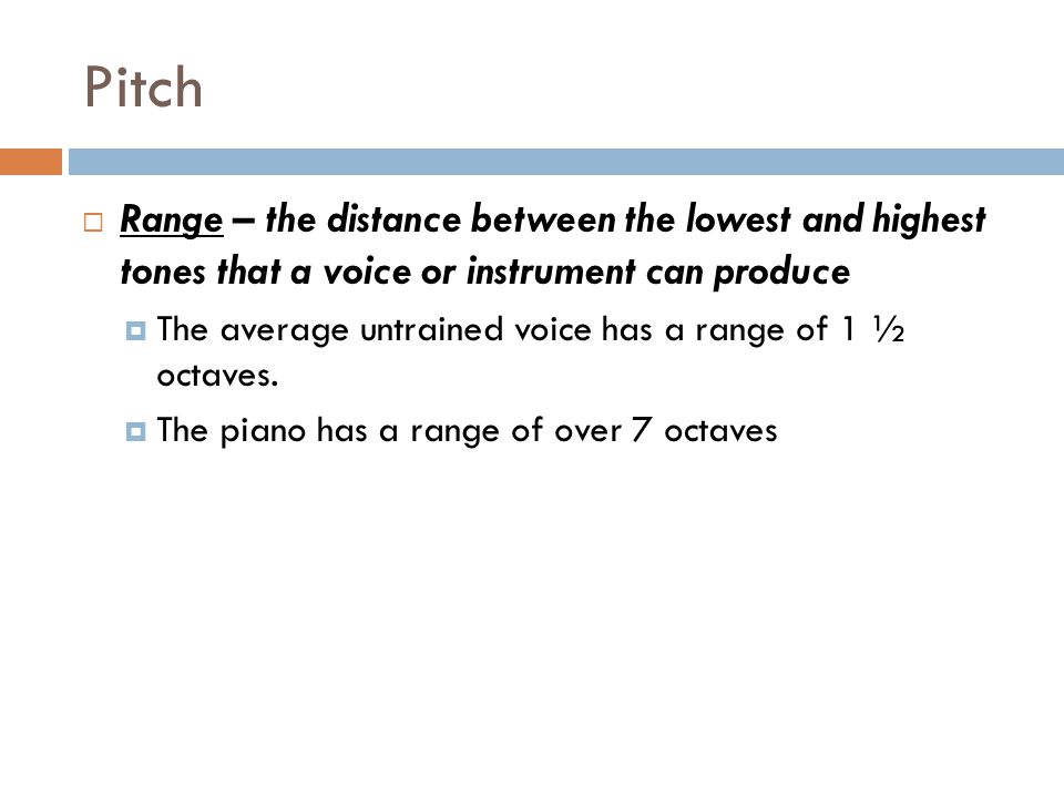 Pitch Range – the distance between the lowest and highest tones that a voice or instrument can produce.