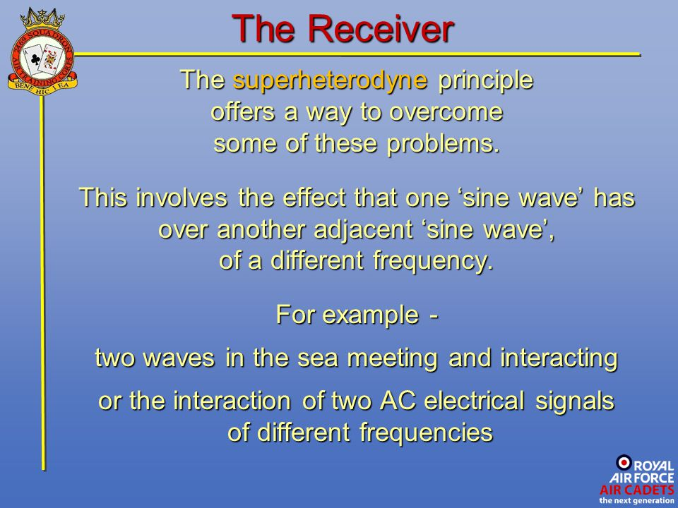 The Receiver The superheterodyne principle offers a way to overcome