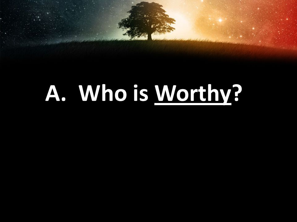 A. Who is Worthy