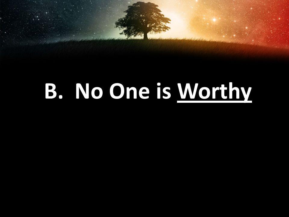 B. No One is Worthy