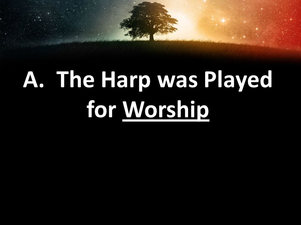 A. The Harp was Played for Worship