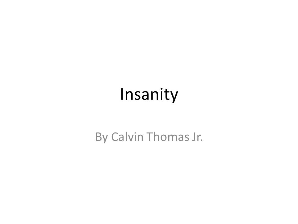 Insanity By Calvin Thomas Jr.