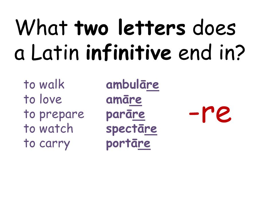 -re What two letters does a Latin infinitive end in to walk ambulāre