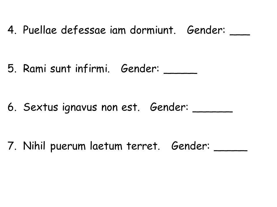 4. Puellae defessae iam dormiunt. Gender: ___ 5. Rami sunt infirmi