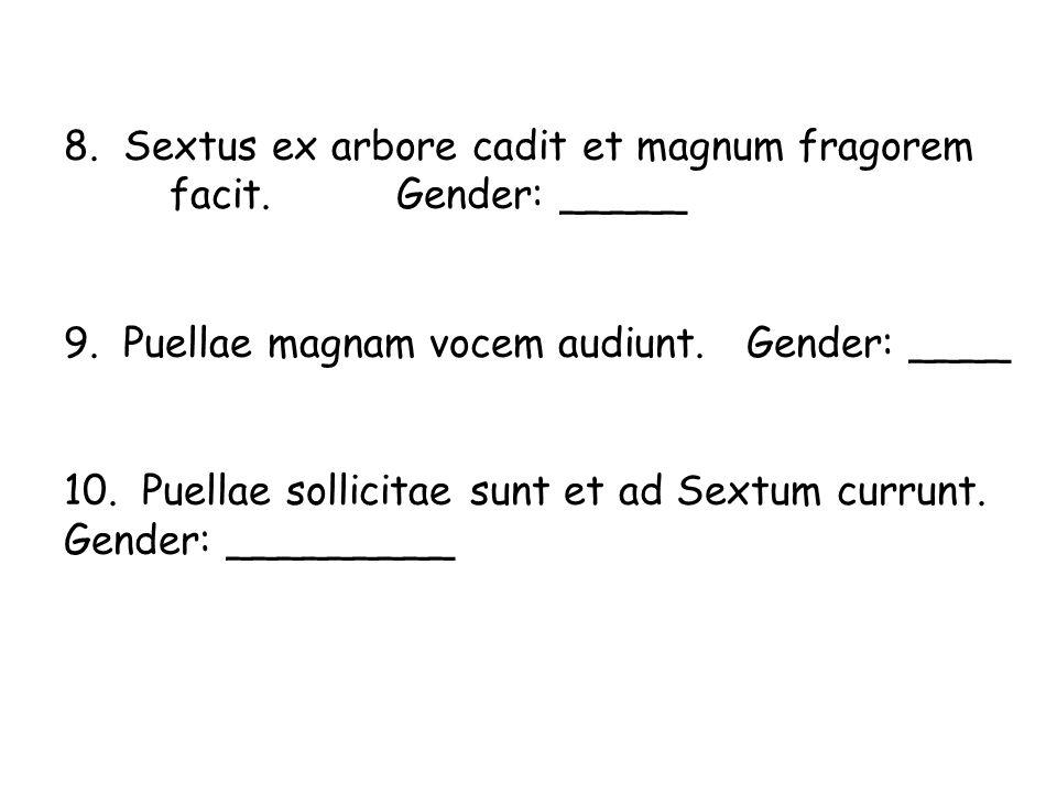 8. Sextus ex arbore cadit et magnum fragorem. facit. Gender: _____ 9