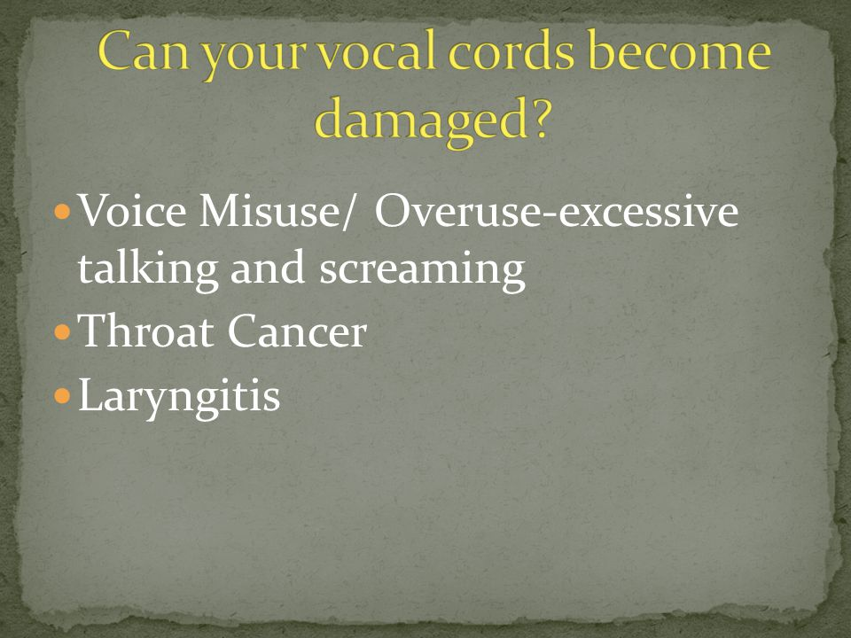 Can your vocal cords become damaged