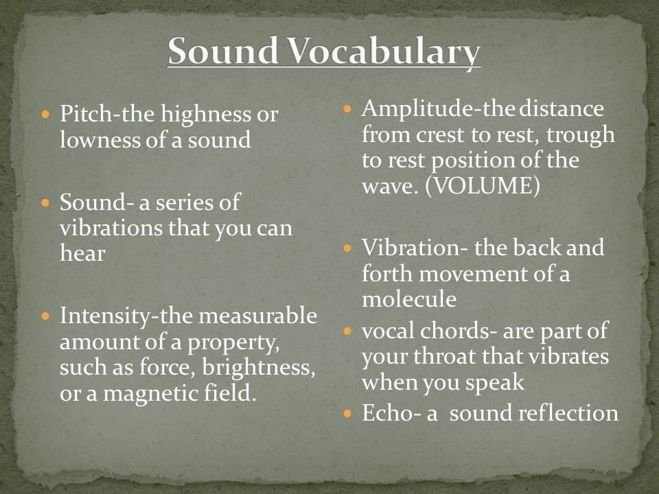 Sound Vocabulary Amplitude-the distance from crest to rest, trough to rest position of the wave. (VOLUME)