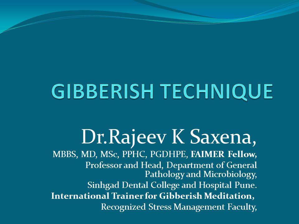 GIBBERISH TECHNIQUE Dr.Rajeev K Saxena,
