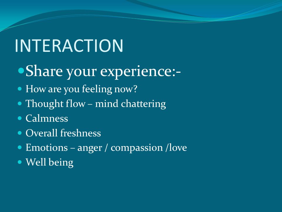 INTERACTION Share your experience:- How are you feeling now