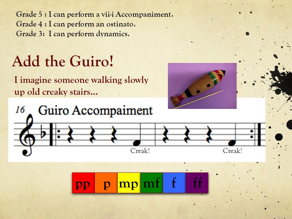 Add the Guiro! pp p mp mf f ff I imagine someone walking slowly