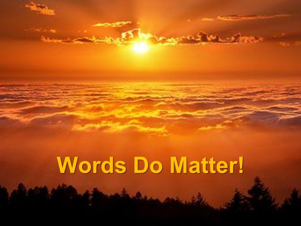 Words Do Matter!