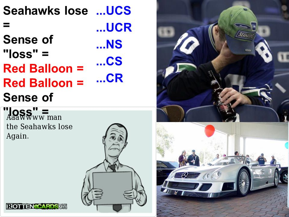 Seahawks lose = Sense of loss = Red Balloon = ...UCS ...UCR ...NS ...CS ...CR