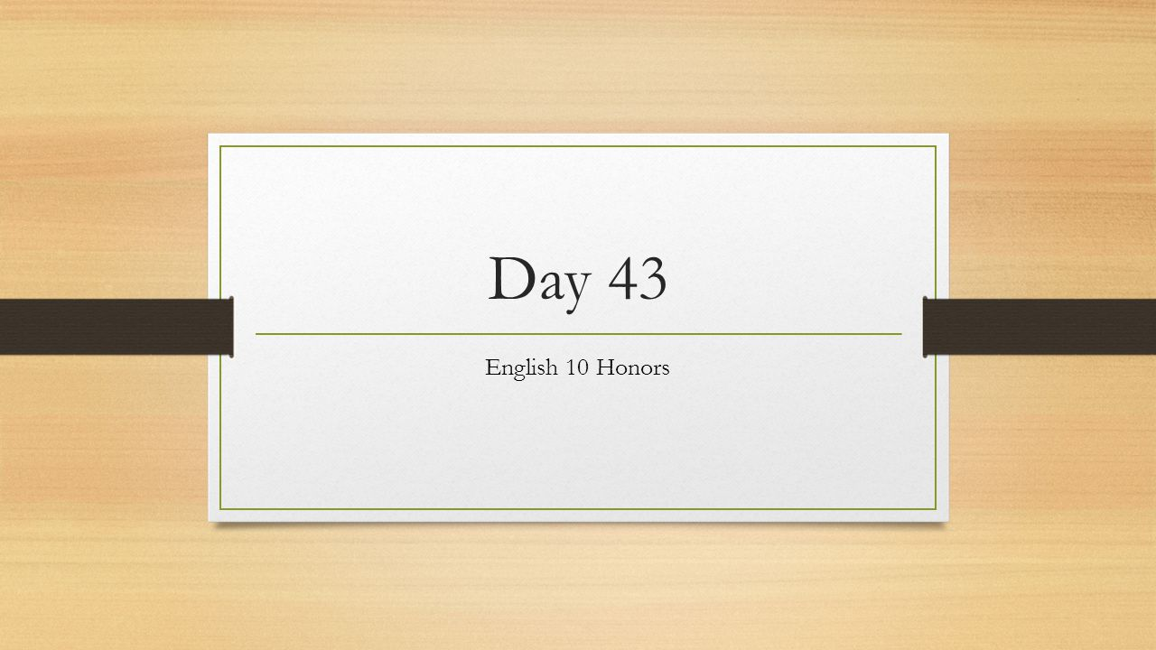 Day 43 English 10 Honors