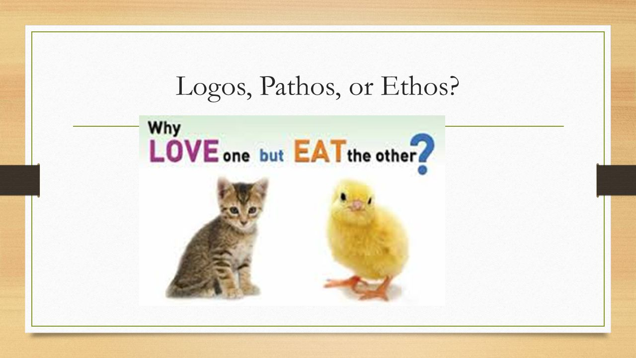 Logos, Pathos, or Ethos Logic/ pathos