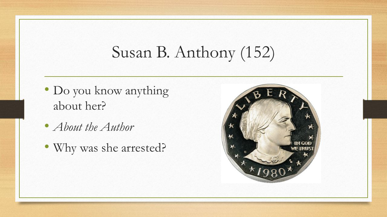 Susan B. Anthony (152) Do you know anything about her