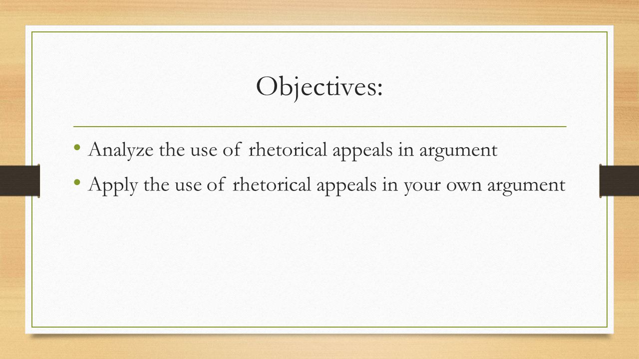 Objectives: Analyze the use of rhetorical appeals in argument