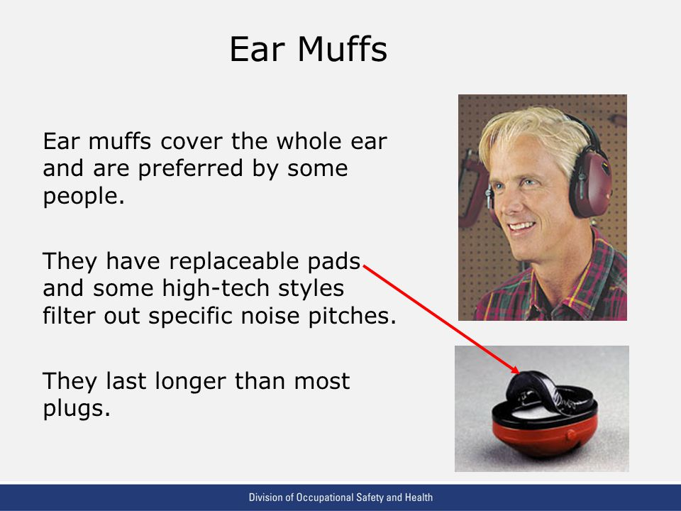 Ear Muffs Ear muffs cover the whole ear and are preferred by some people.