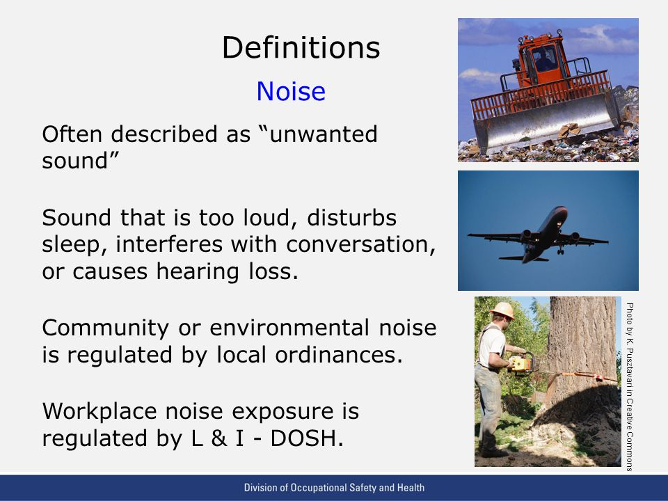 Definitions Noise Often described as unwanted sound