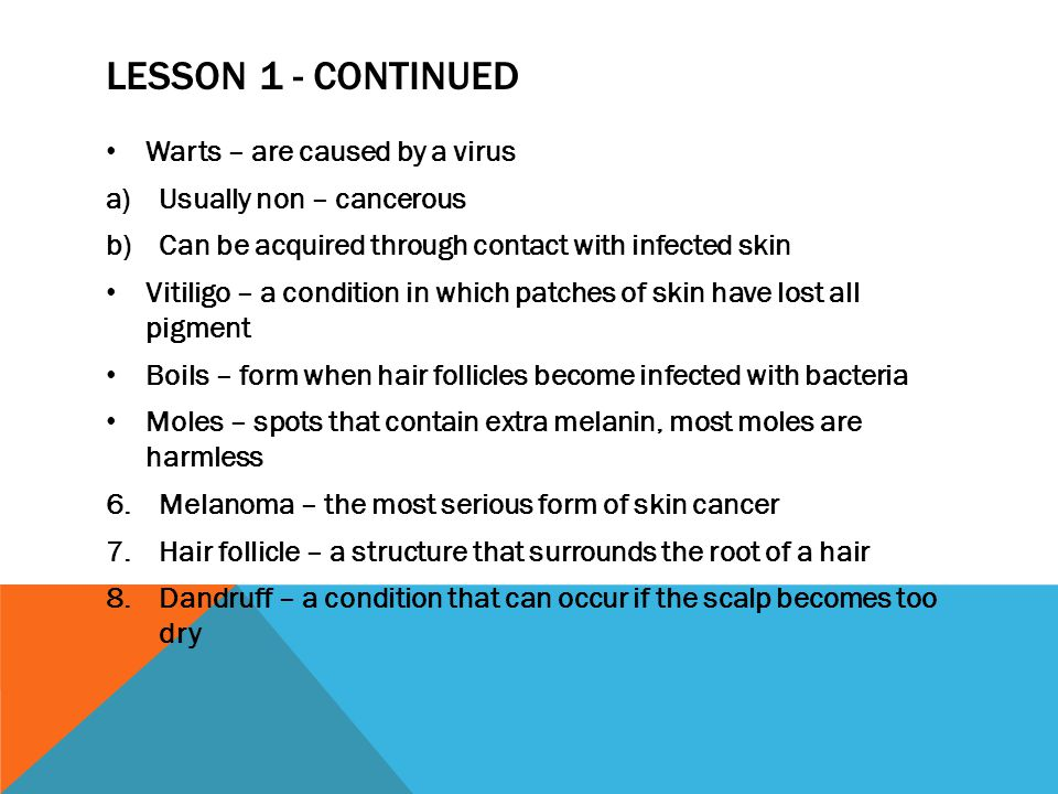 Lesson 1 - continued Warts – are caused by a virus