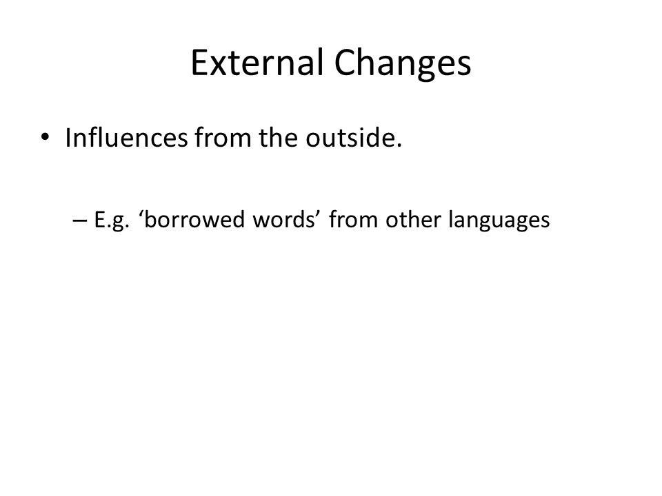 External Changes Influences from the outside.