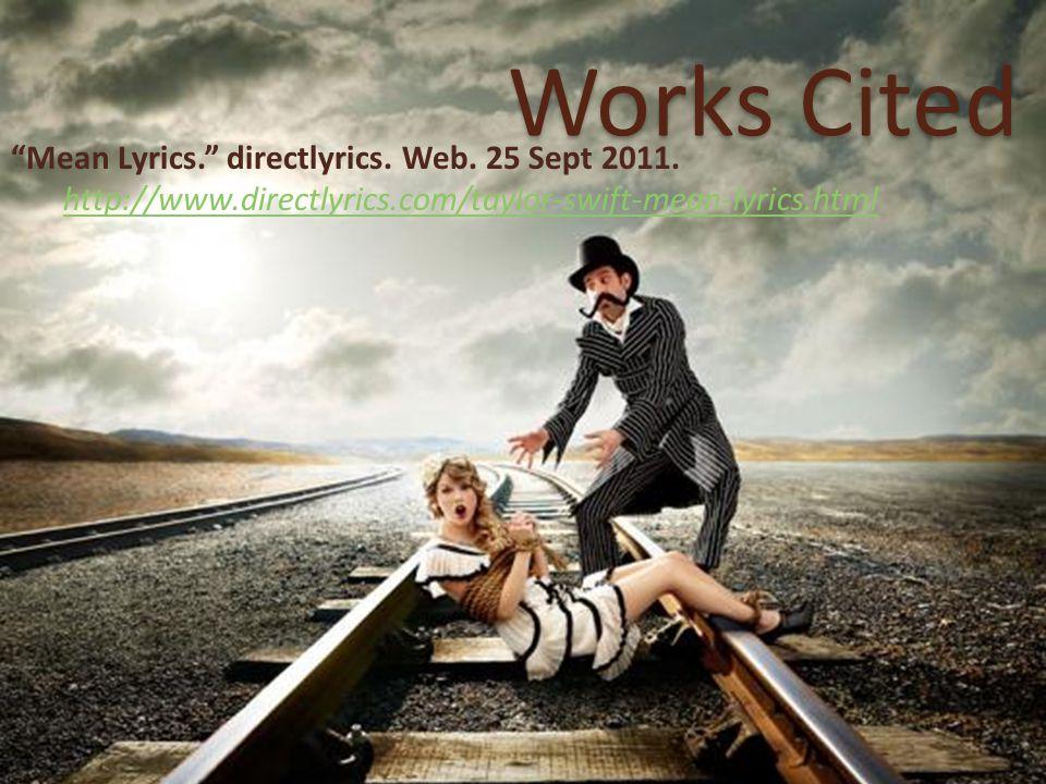 Works Cited Mean Lyrics. directlyrics. Web. 25 Sept 2011.