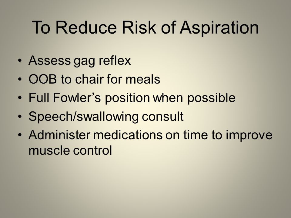 To Reduce Risk of Aspiration