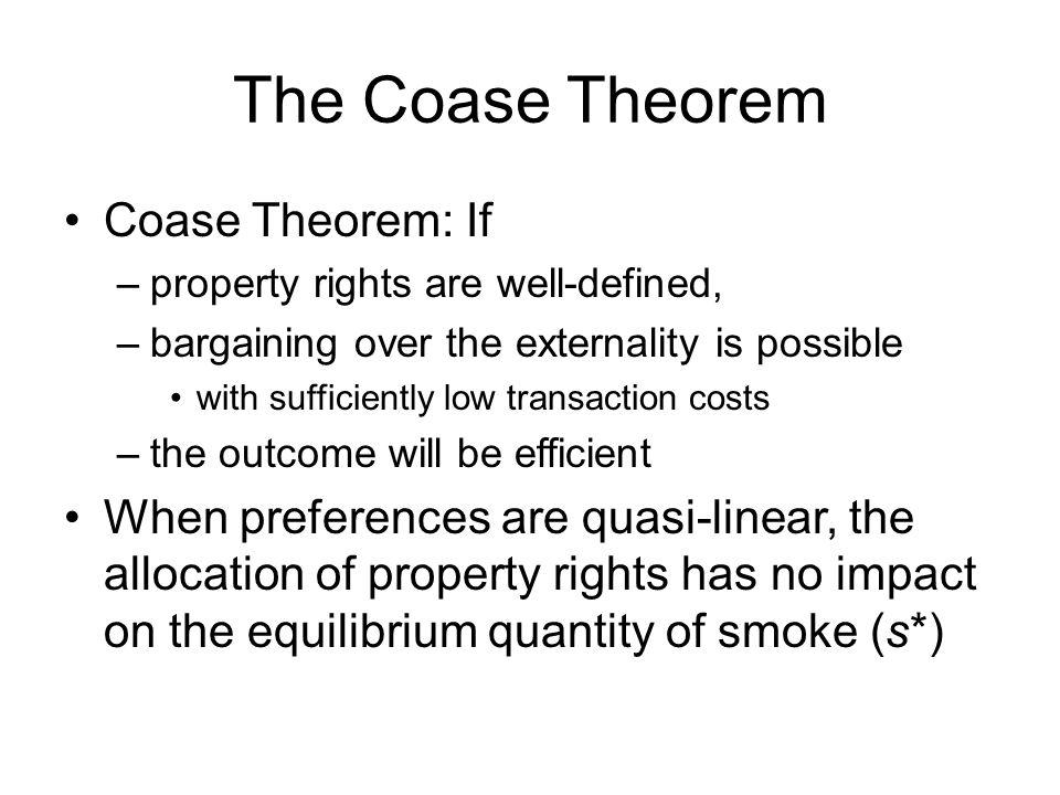 The Coase Theorem Coase Theorem: If