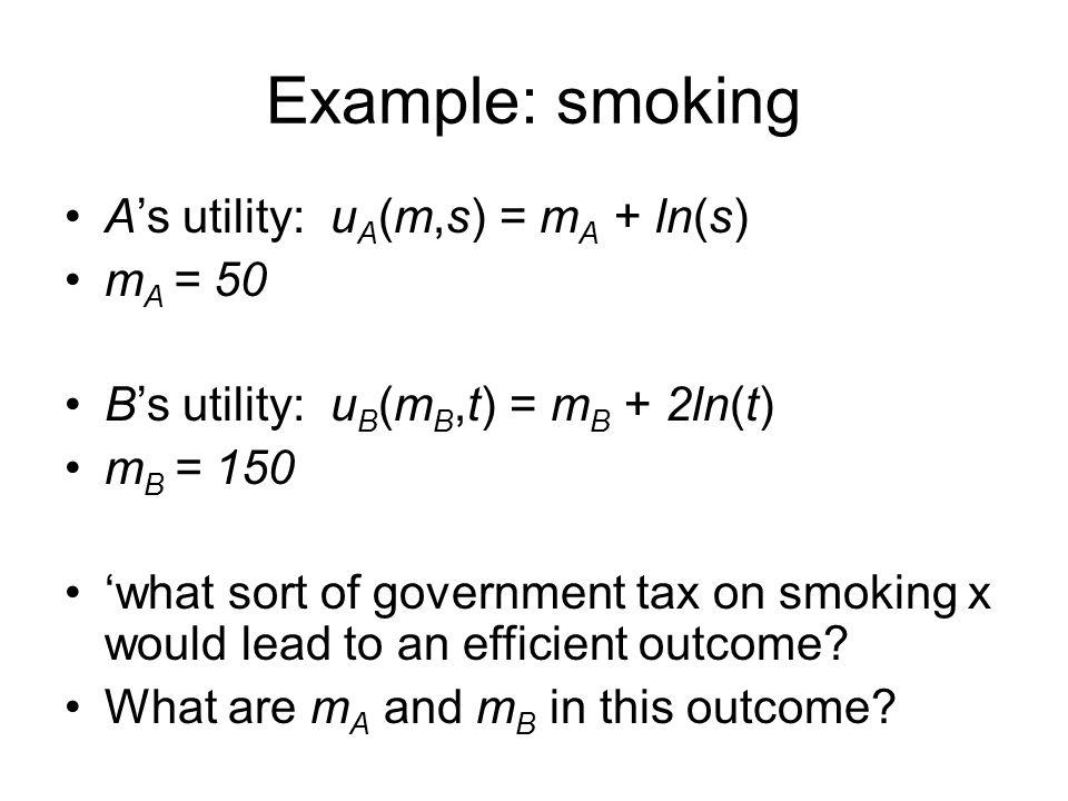 Example: smoking A's utility: uA(m,s) = mA + ln(s) mA = 50