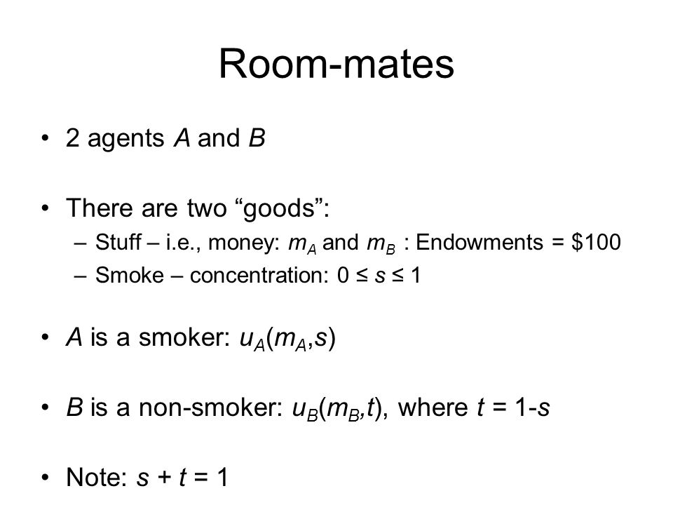 Room-mates 2 agents A and B There are two goods :