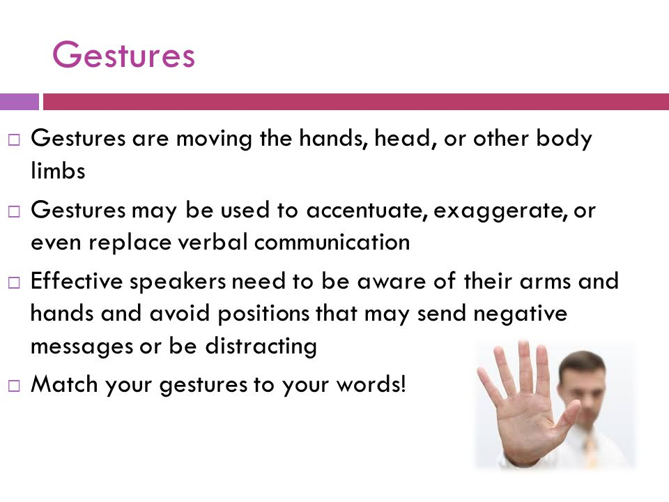 Gestures Gestures are moving the hands, head, or other body limbs