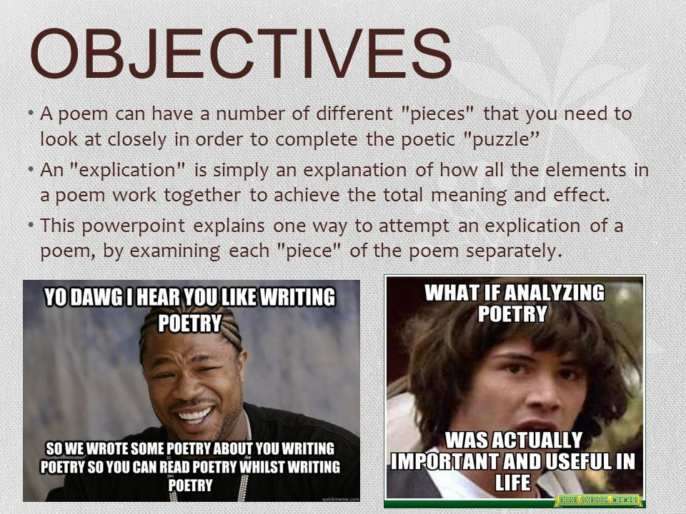 OBJECTIVES A poem can have a number of different pieces that you need to look at closely in order to complete the poetic puzzle