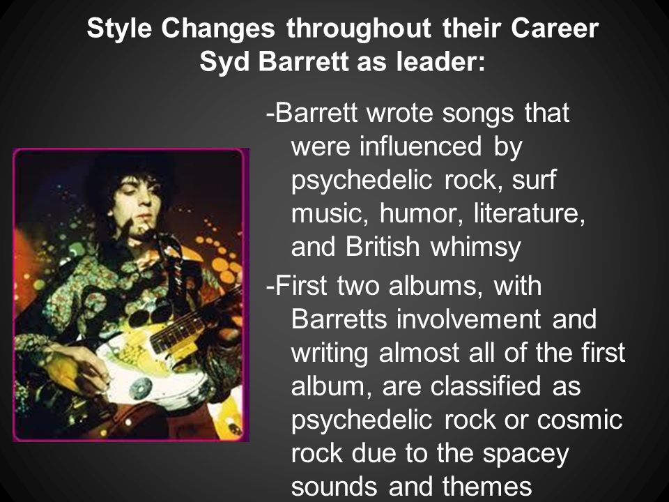 Style Changes throughout their Career Syd Barrett as leader: