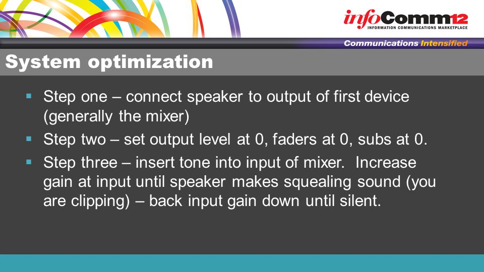 System optimization Step one – connect speaker to output of first device (generally the mixer)