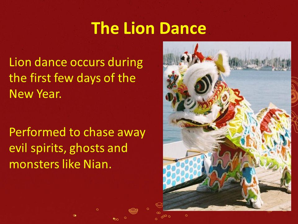The Lion Dance Lion dance occurs during the first few days of the New Year.