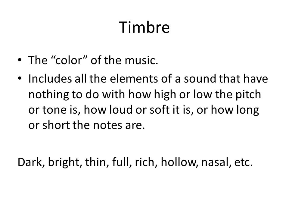 Timbre The color of the music.