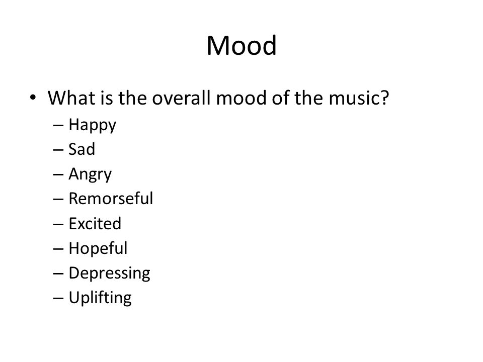 Mood What is the overall mood of the music Happy Sad Angry Remorseful