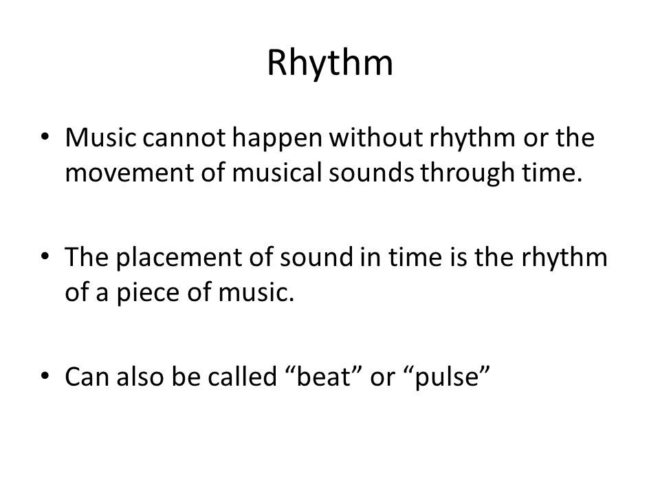 Rhythm Music cannot happen without rhythm or the movement of musical sounds through time.