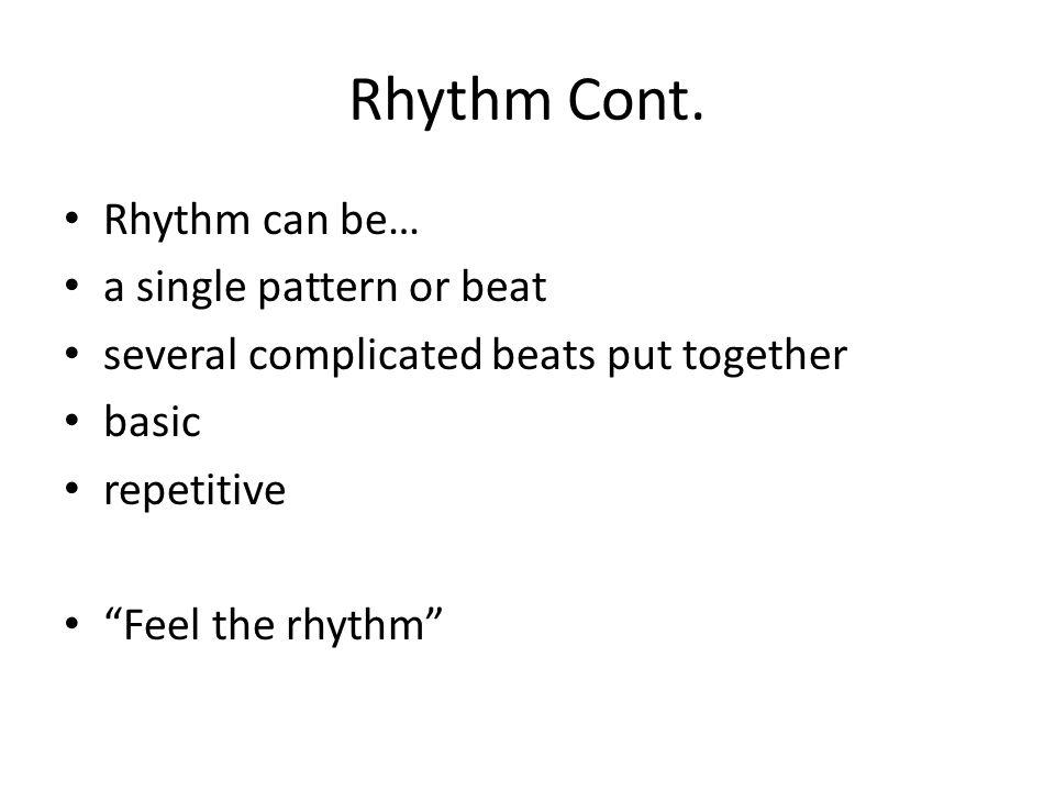 Rhythm Cont. Rhythm can be… a single pattern or beat