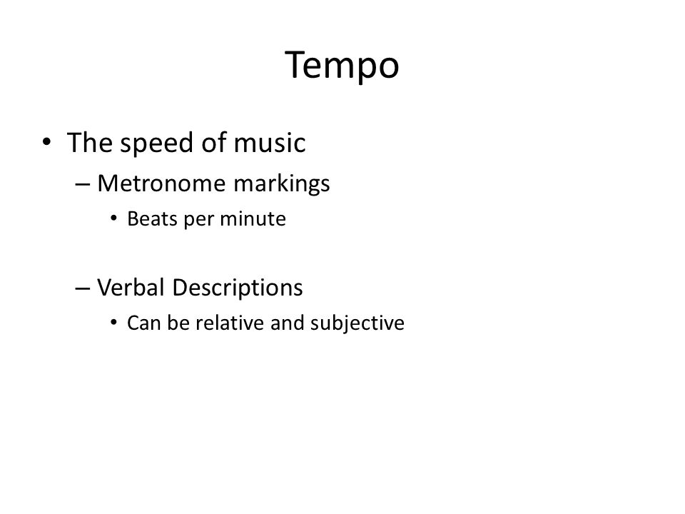 Tempo The speed of music Metronome markings Verbal Descriptions