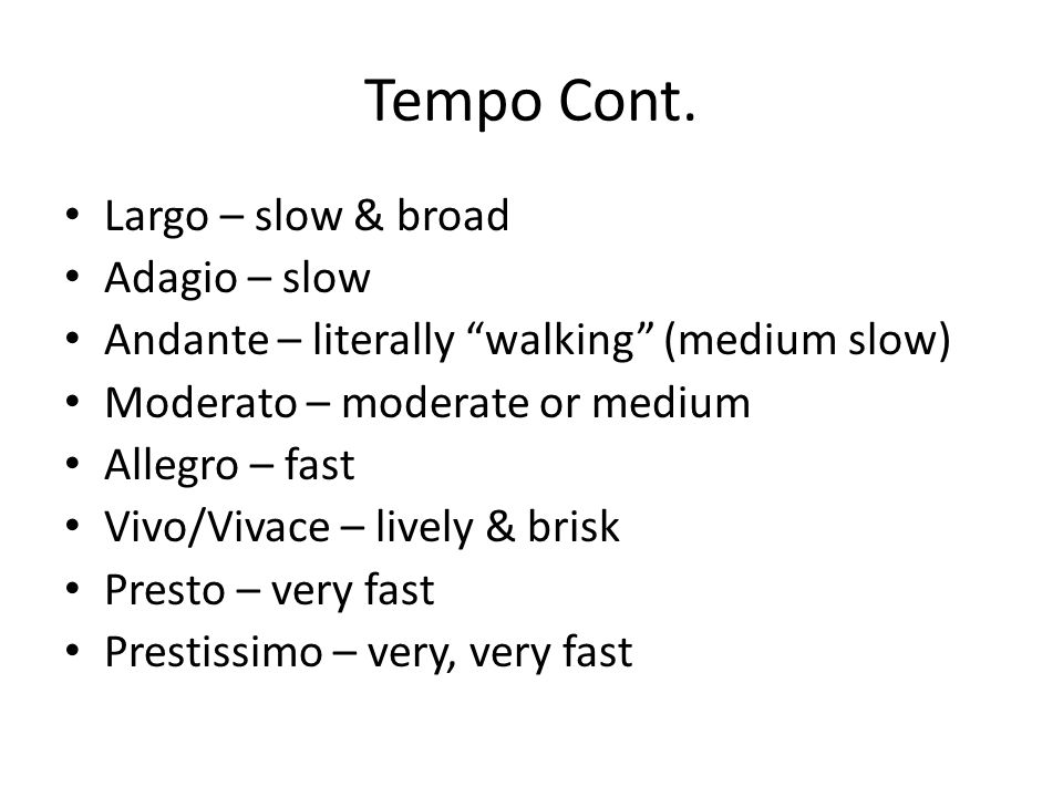Tempo Cont. Largo – slow & broad Adagio – slow