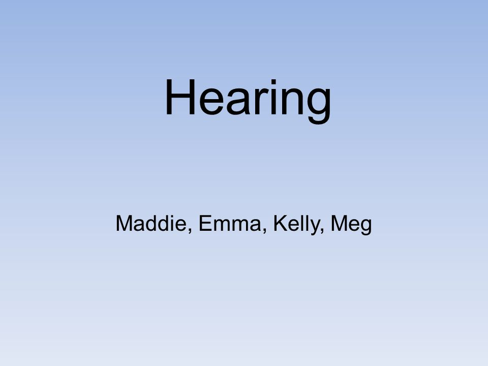 Hearing Maddie, Emma, Kelly, Meg Underlined words… guided notes FITB