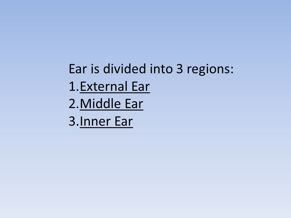 Ear is divided into 3 regions:
