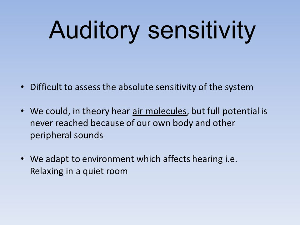 Auditory sensitivity Difficult to assess the absolute sensitivity of the system.