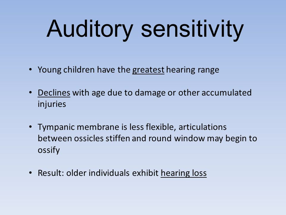 Auditory sensitivity Young children have the greatest hearing range