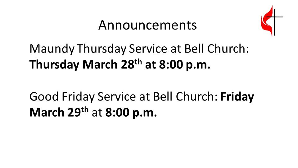 Announcements Maundy Thursday Service at Bell Church: Thursday March 28th at 8:00 p.m.