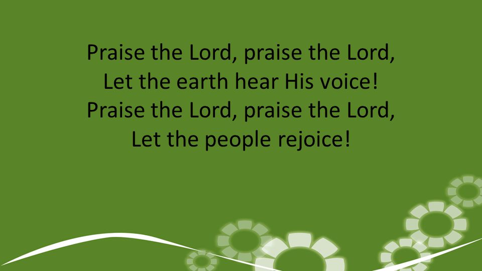Praise the Lord, praise the Lord, Let the earth hear His voice