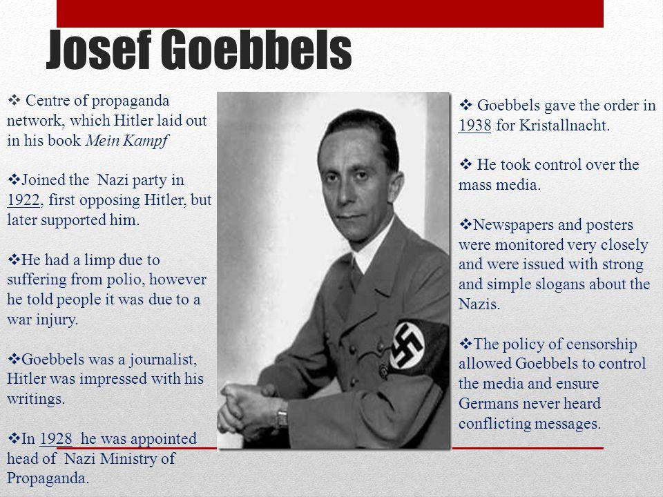 Josef Goebbels Goebbels gave the order in 1938 for Kristallnacht.