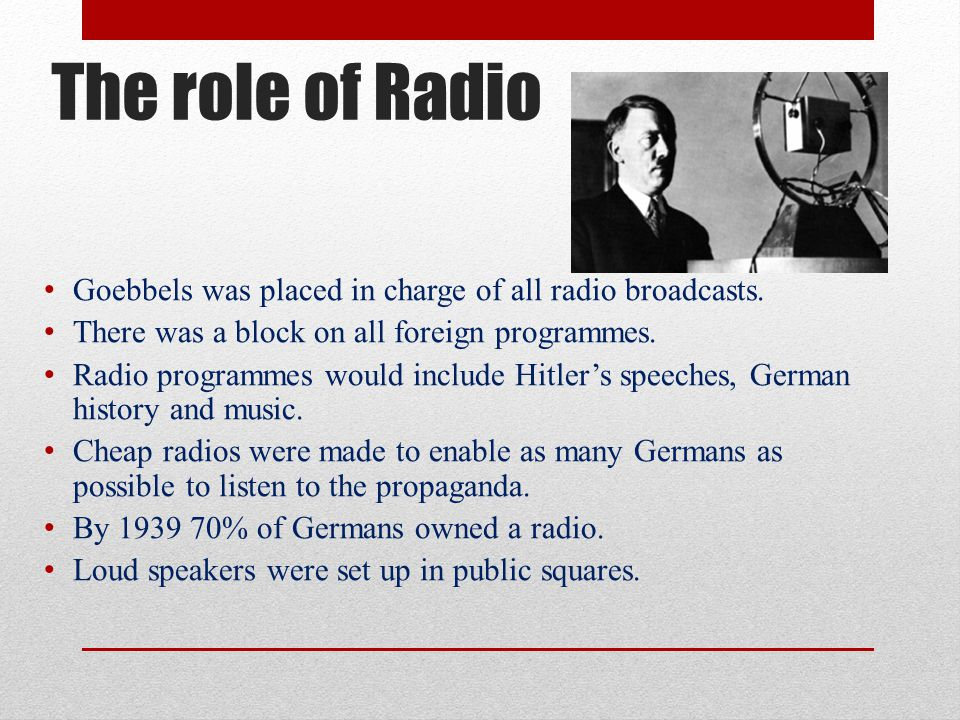 The role of Radio Goebbels was placed in charge of all radio broadcasts. There was a block on all foreign programmes.