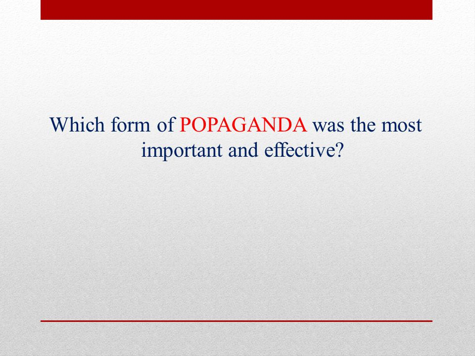 Which form of POPAGANDA was the most important and effective